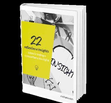 22 Reflexões e <br /> Insights sobre <br /> Branding e <br /> Comportamento Digital
