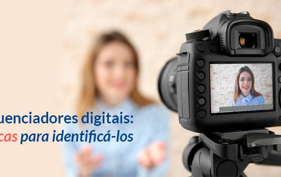 Influenciadores digitais: 4 dicas para identificá-los