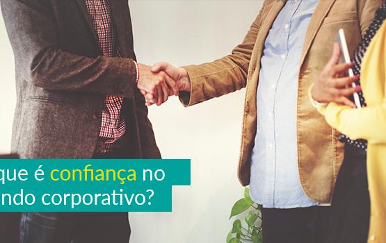 O que é confiança no mundo corporativo?
