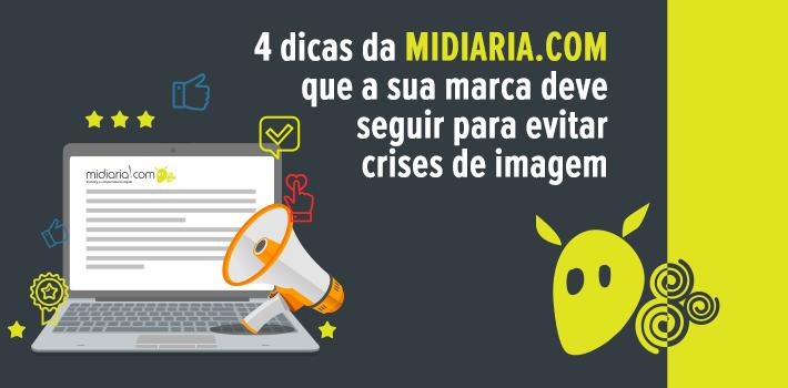 4 dicas da midiaria.com que a sua marca deve seguir para evitar crises de imagem